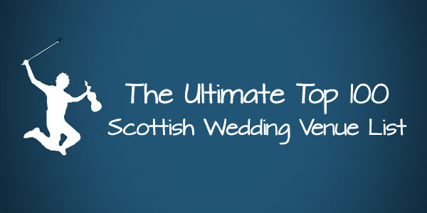The Ultimate Top 100 Scottish Wedding Venue List | The Jiggers